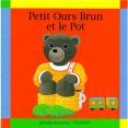 Petit Ours Brun : Et le pot : Livre pour enfant : Unité